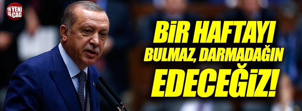 """Erdoğan: """"Bir haftayı bulmaz, darmadağın edeceğiz!"""""""