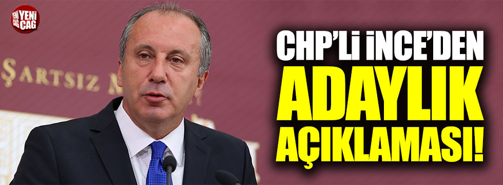 CHP'li Muharrem İnce'den adaylık açıklaması