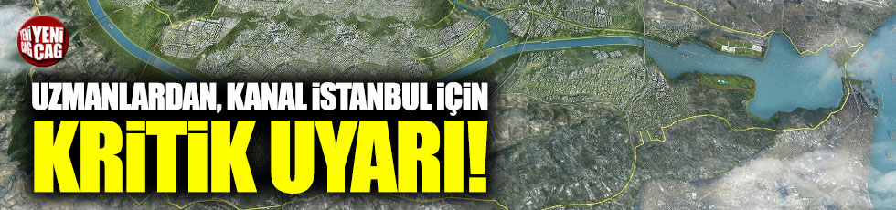 Uzmanlardan Kanal İstanbul için kritik uyarı