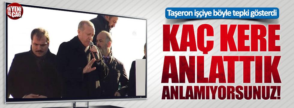 Erdoğan'dan taşeron işçiye tepki: Kaç kere anlattık anlamıyorsunuz!