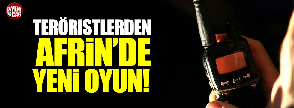 PYD/PKK'lı teröristlerden Afrin'de yeni oyun!