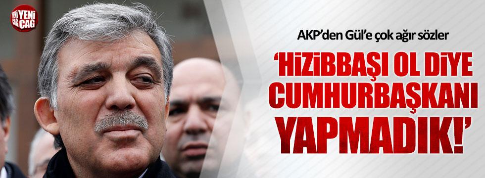 AKP'den Abdullah Gül'e ağır sözler: Seni hizibbaşı ol diye Cumhurbaşkanı yapmadık