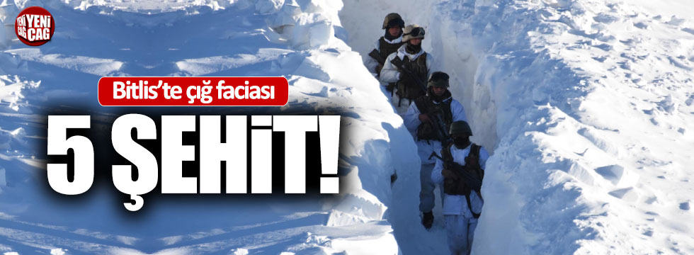 Bitlis'te çığ faciası: 5 şehit