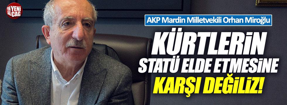 """AKP'li Miroğlu: """"Kürtlerin statü elde etmesine karşı değiliz"""""""