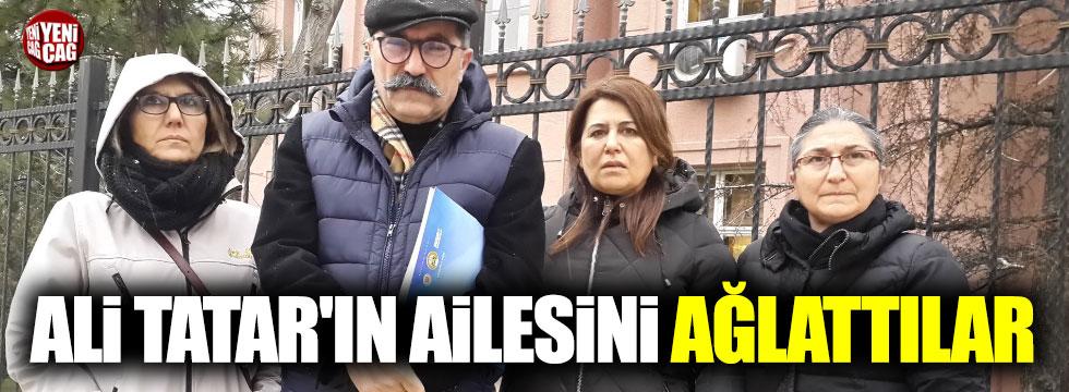 Ali Tatar'ın ailesini ağlattılar