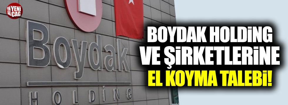 """Boydak'ın şirketlerine """"el koyma"""" talebi"""