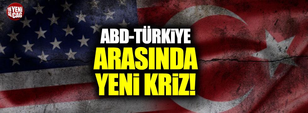 Türkiye ABD arasında yeni kriz