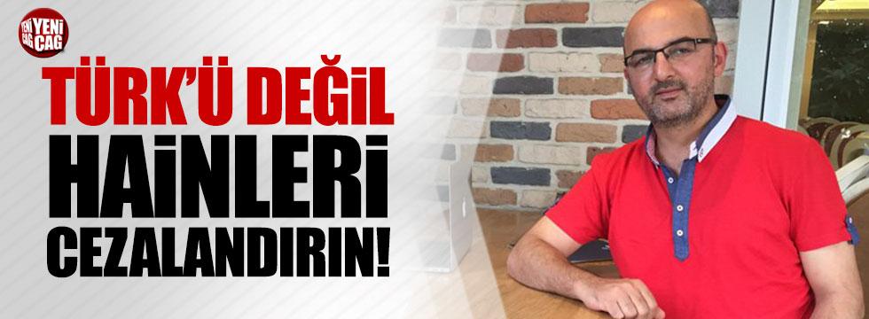 """Fatih Eryılmaz: """"Türk'ü değil hainleri cezalandırın"""""""
