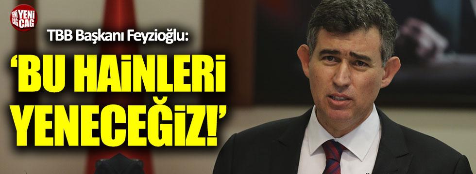 Metin Feyzioğlu: Bu hainleri yeneceğiz