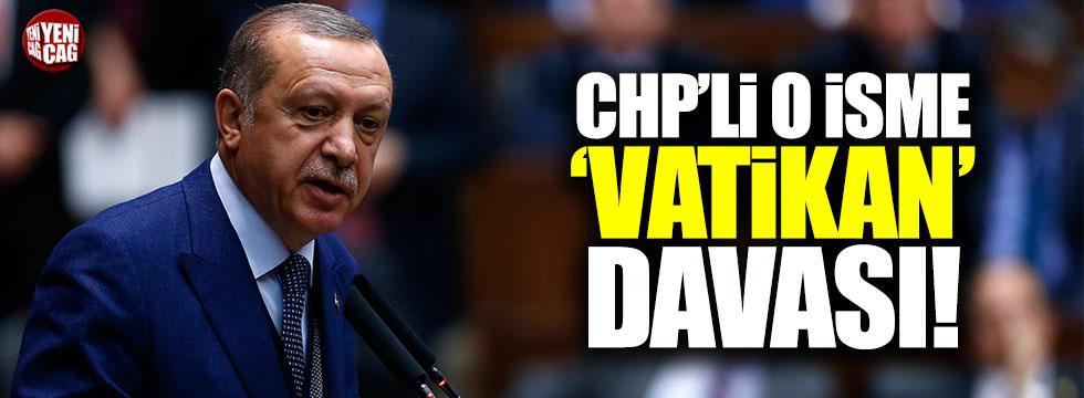 Erdoğan'dan CHP'li Pekşen'e Vatikan davası