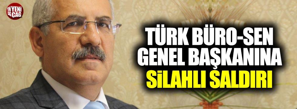 Türk Büro-Sen Genel Başkanına silahlı saldırı