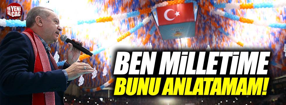 """Erdoğan: """"Ben milletime bunu anlatamam"""""""