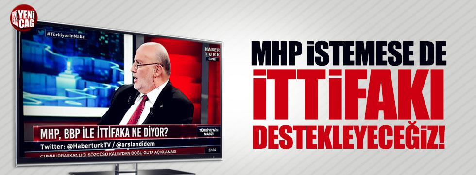 """""""MHP istemese de ittifakı destekleyeceğiz"""""""