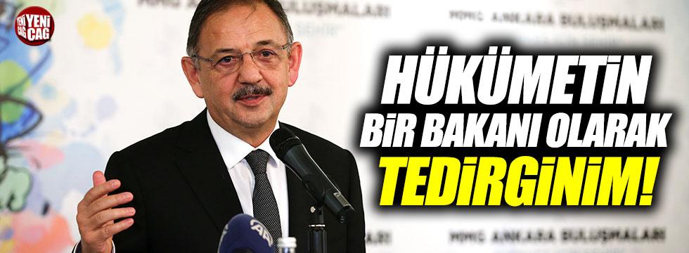 """Bakan Özhaseki: """"Tedirginim"""""""