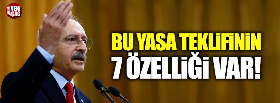 """Kılıçdaroğlu: """"Bu yasa teklifinin 7 özelliği var!"""""""