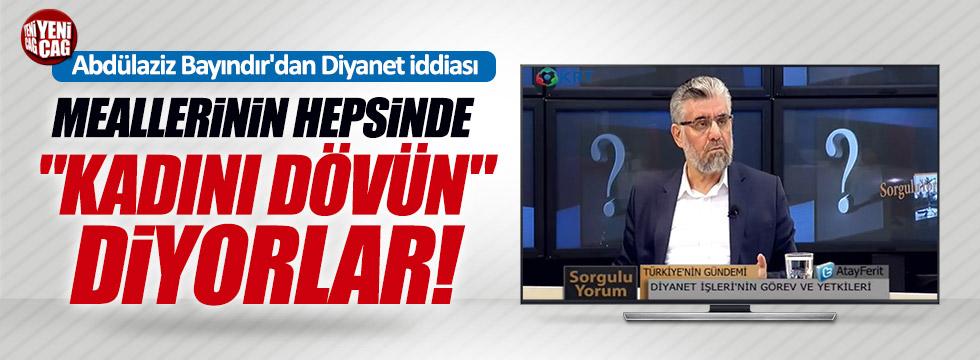 """Bayındır: """"Diyanet 'kadını dövün' diyor"""""""