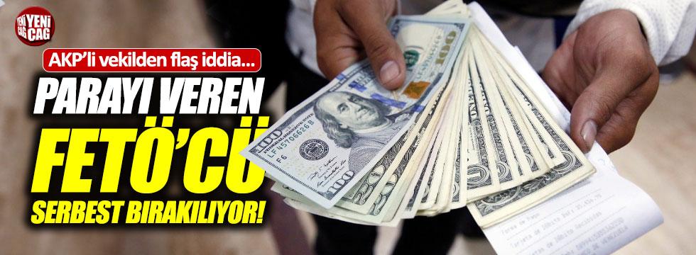 AKP'li Tayyar'dan flaş iddia: Parayı veren FETÖ'cü bırakılıyor
