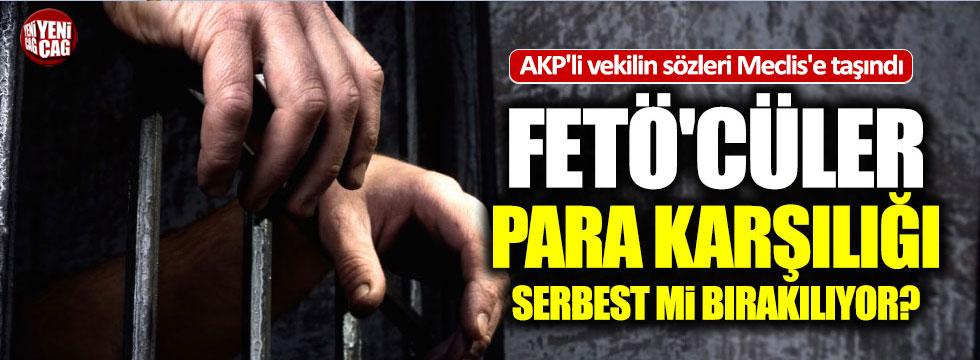 FETÖ'cüler serbest bırakılıyor iddiası Meclis'te