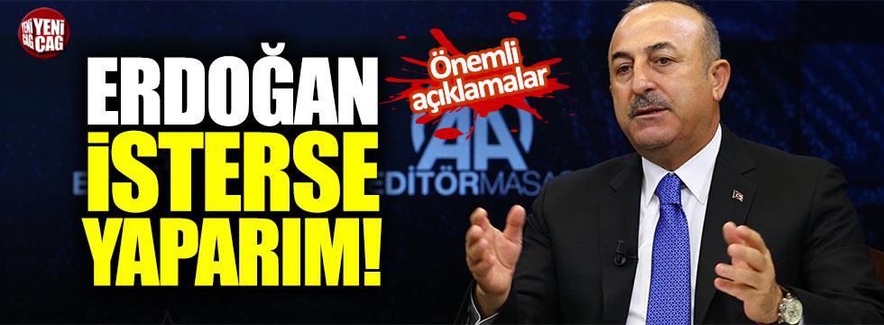 """Çavuşoğlu: """"Erdoğan isterse yaparım..."""""""
