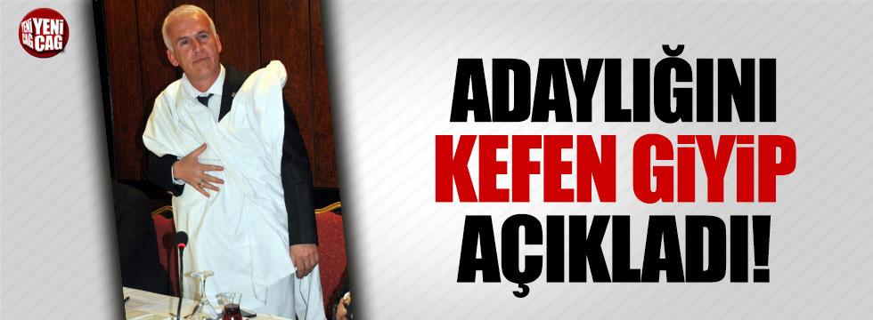 Kefen giyip AKP İl Başkanlığına aday oldu