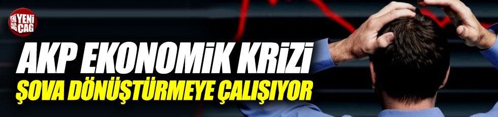 """""""AKP ekonomik krizi şova dönüştürmeye çalışıyor"""""""