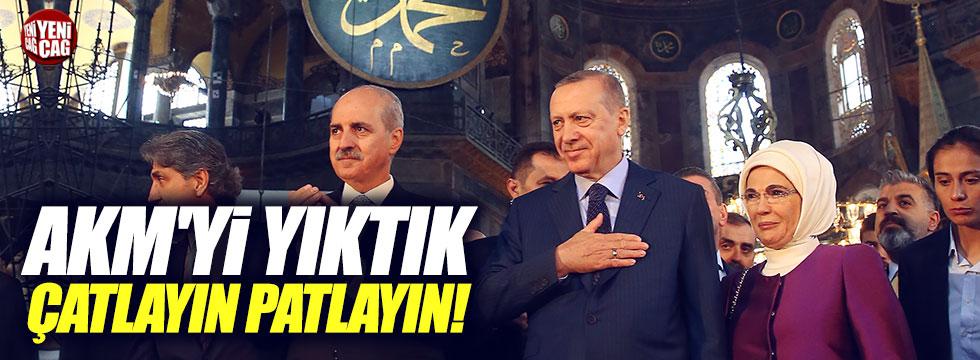 """Erdoğan, """"AKM'yi yıktık çatlayın, patlayın"""""""