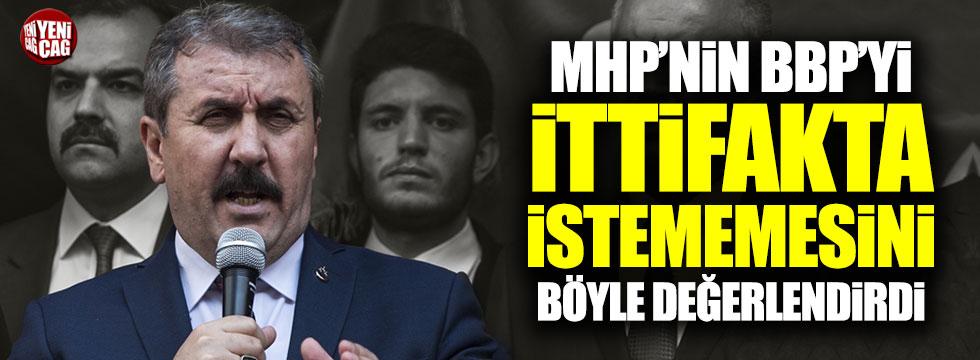 Mustafa Destici, MHP'nin BBP'yi ittifakta istemeyişini değerlendirdi