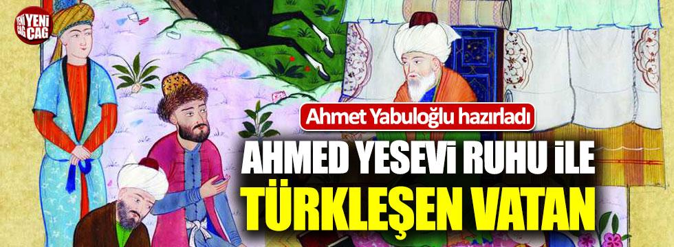 Ahmed Yesevî ruhu ile Türkleşen vatan