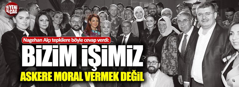 """Nagehan Alçı: """"Bizim görevimiz askere moral vermek değil"""""""