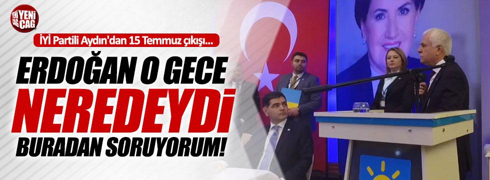 """Koray Aydın: """"Erdoğan o gece neredeydi"""""""