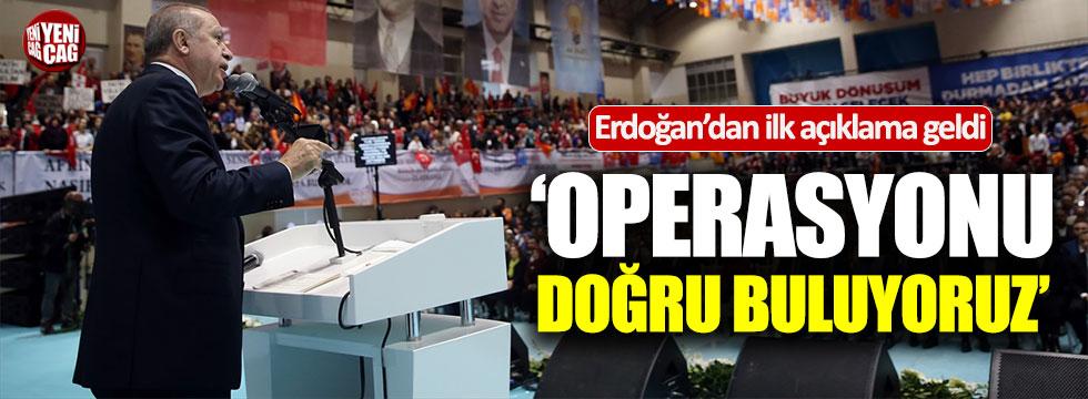 Erdoğan: Operasyonu doğru buluyoruz