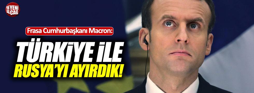 """Macron: """"Türkiye ile Rusya'yı ayırdık"""""""