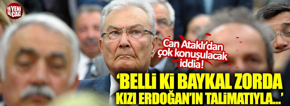 """Can Ataklı: """"Belli ki Baykal zorda, kızı Erdoğan'ın talimatıyla..."""""""