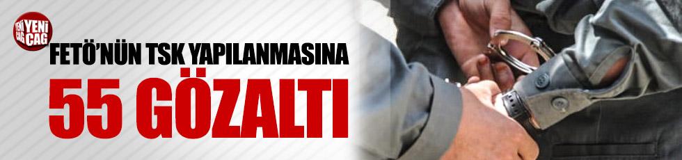 FETÖ'nün TSK yapılanmasına 55 gözaltı