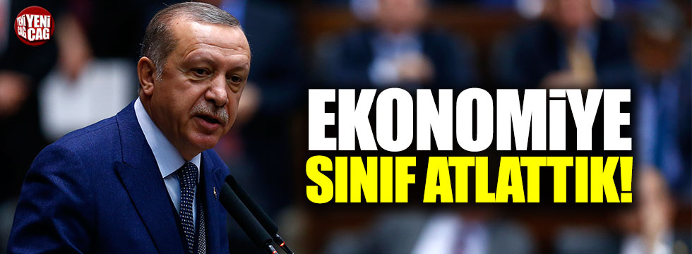Erdoğan: Ekonomiye sınıf atlattık