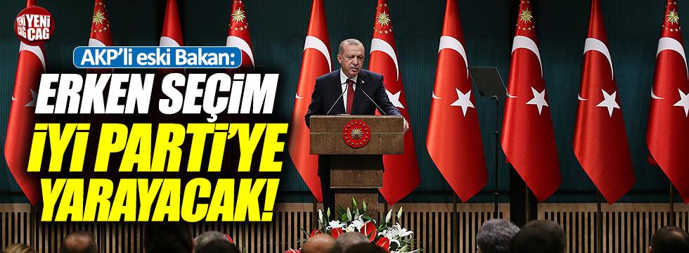 """AKP'li eski Bakan: """"Erken seçim İYİ Parti'ye yarayacak"""""""