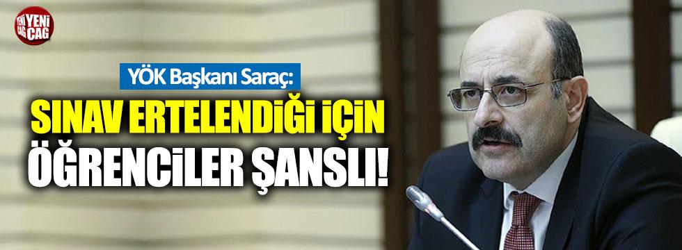 YÖK Başkanı Saraç: YKS ertelendiği için öğrenciler şanslı