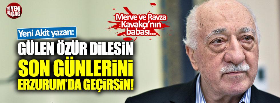 """Yeni Akit yazarı: """" Fethullah Gülen özür dilesin, son günlerini Erzurum'da geçirsin"""""""