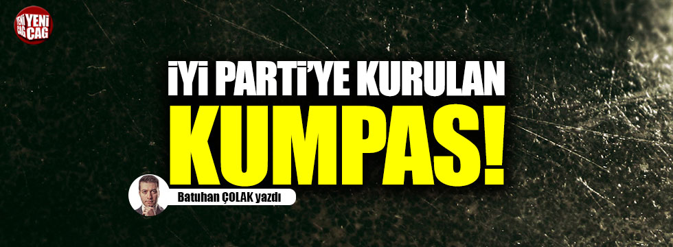 İYİ Parti'ye kurulan kumpas!