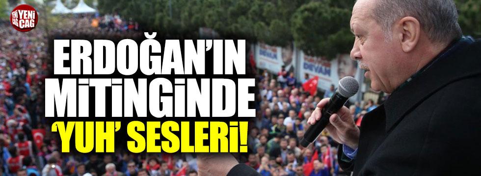 Erdoğan'ın konuştuğu mitinginde 'yuh' sesleri