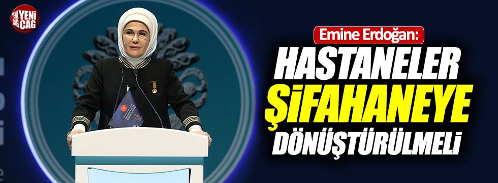 """Emine Erdoğan: """"Hastaneler şifahaneye dönüştürülmeli"""""""