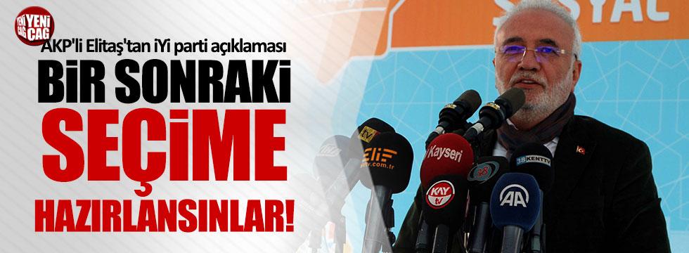 """AKP'li Elitaş, """"İYİ Parti, bir sonraki yapılacak seçime hazırlansın"""""""
