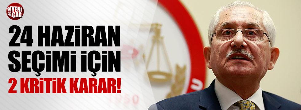 YSK'dan 24 Haziran seçimiyle ilgili 2 kritik karar