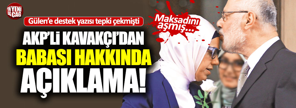 AKP'li Kavakçı'dan babasının Gülen'e destek yazısına açıklama