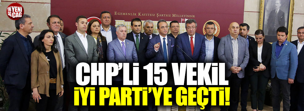 CHP'li 15 vekil İYİ Parti'ye geçti