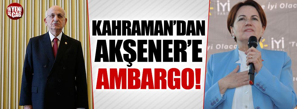 Kahraman'dan Akşener'e davetiye ambargosu
