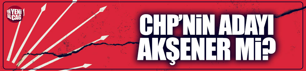 CHP'nin adayı Akşener mi?