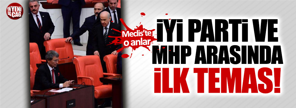 İYİ Parti ve MHP arasında Meclis'te ilk temas