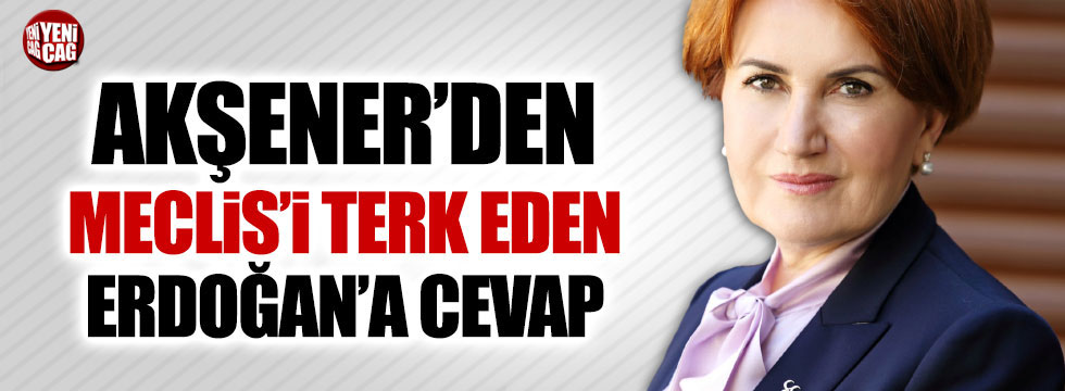 Akşener'den Meclis'i terk eden Erdoğan'a cevap