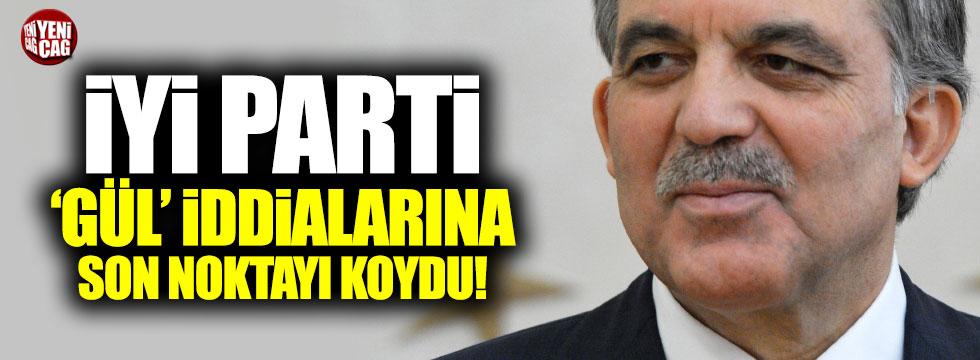 İYİ Parti Gül iddialarına son noktayı koydu